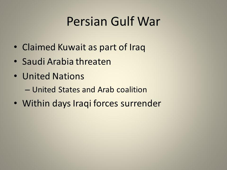 Persian Gulf War Claimed Kuwait as part of Iraq Saudi Arabia threaten