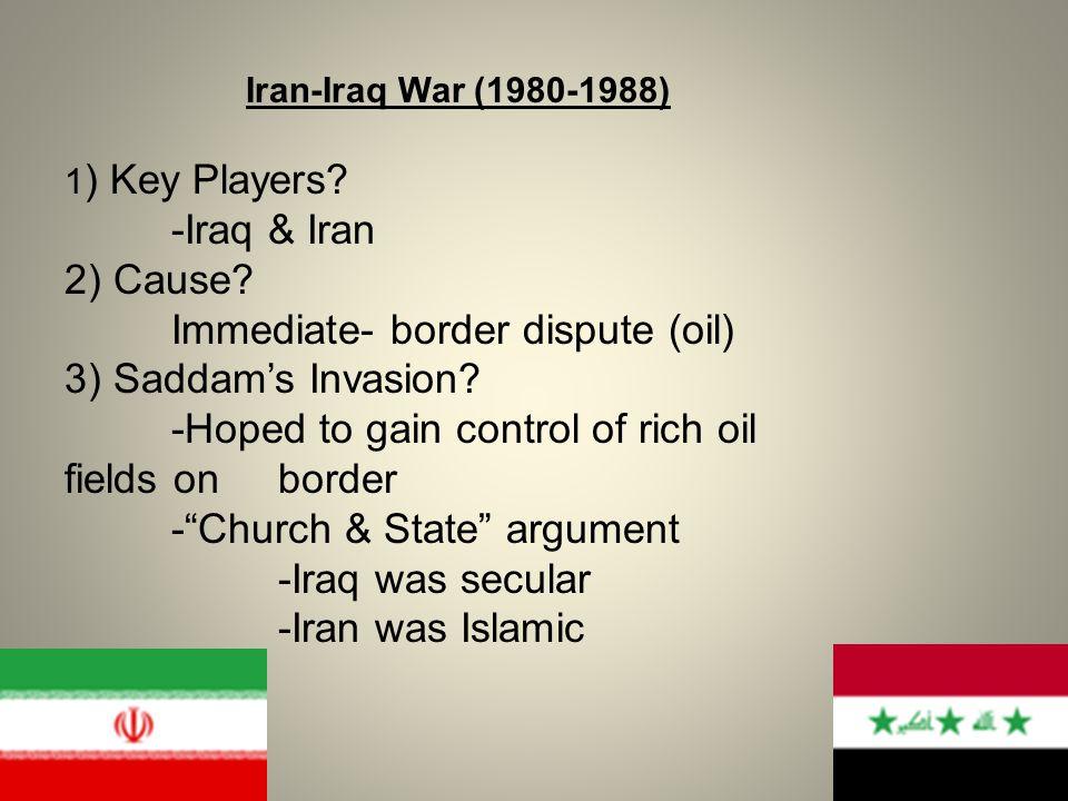 Immediate- border dispute (oil) 3) Saddam's Invasion