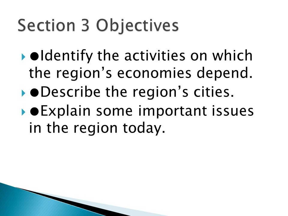 Section 3 Objectives ●Identify the activities on which the region's economies depend. ●Describe the region's cities.