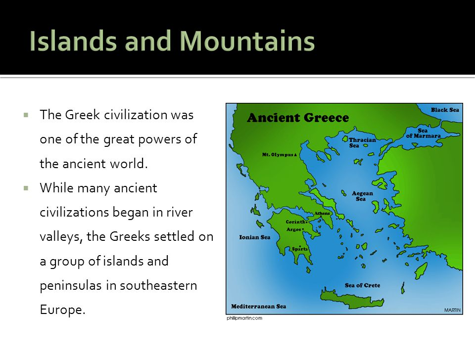 Islands and Mountains The Greek civilization was one of the great powers of the ancient world.