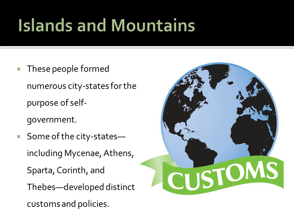 Islands and Mountains These people formed numerous city-states for the purpose of self-government.