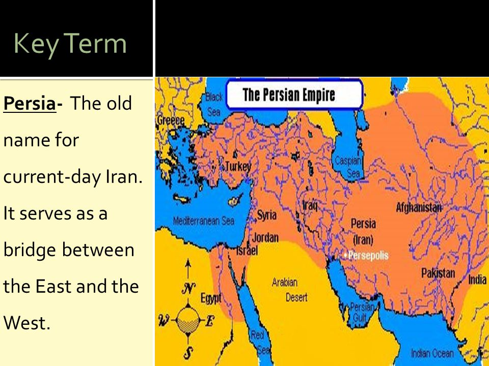 Key Term Persia- The old name for current-day Iran.