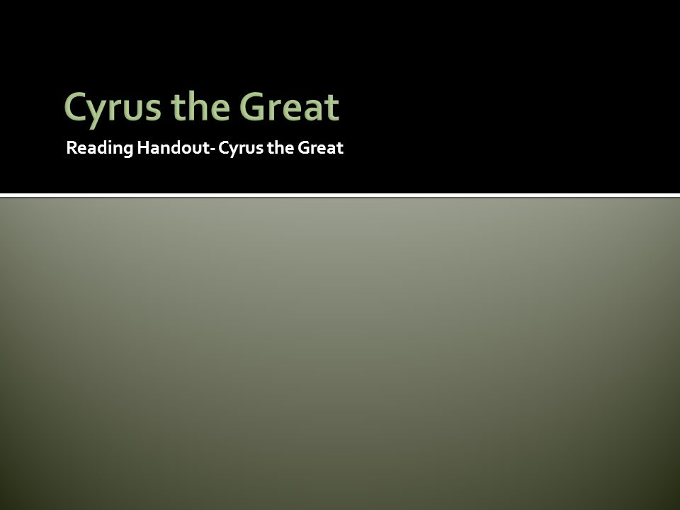 Cyrus the Great Reading Handout- Cyrus the Great