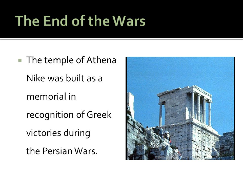 The End of the Wars The temple of Athena Nike was built as a memorial in recognition of Greek victories during the Persian Wars.