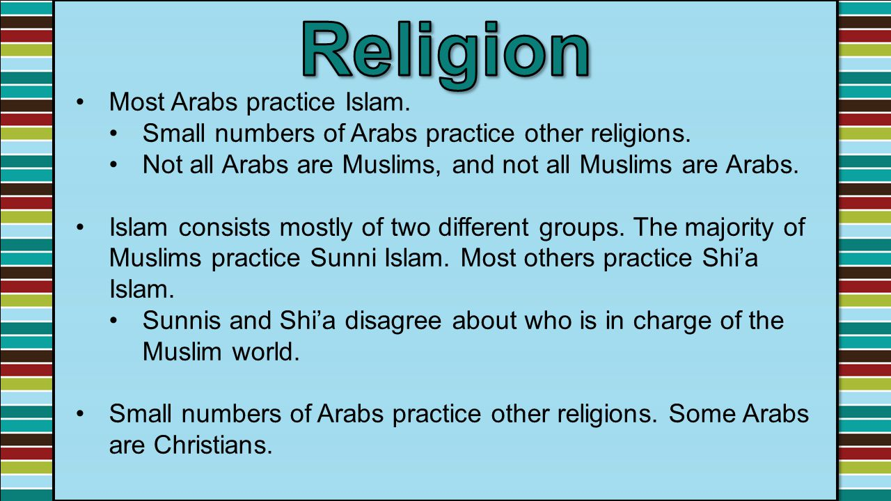 Religion Most Arabs practice Islam.