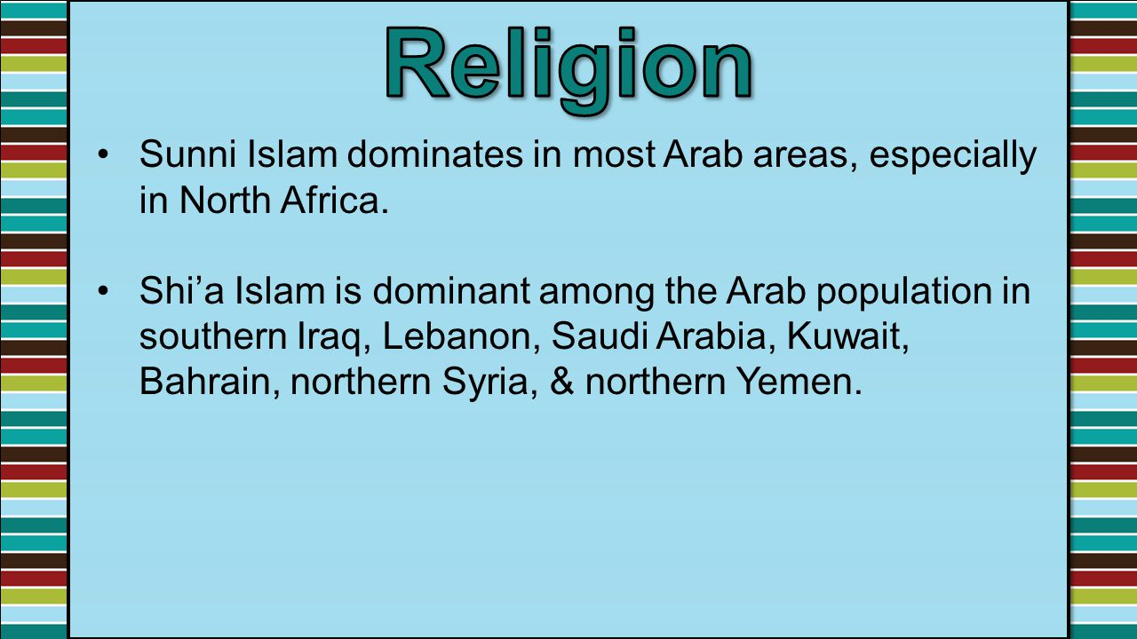 Religion Sunni Islam dominates in most Arab areas, especially in North Africa.