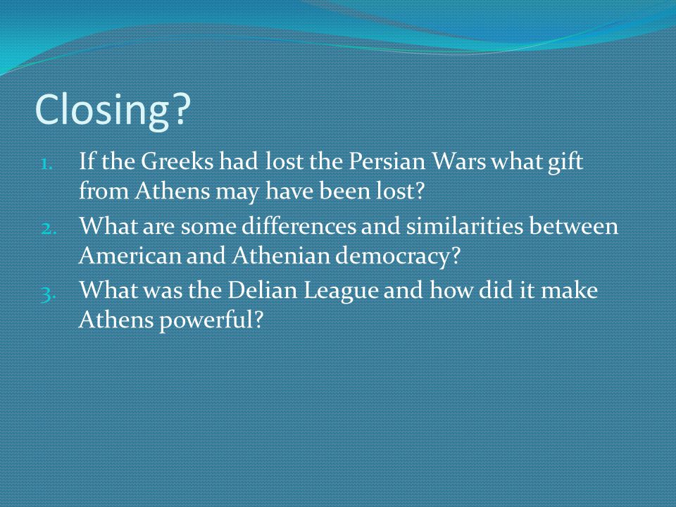 Closing If the Greeks had lost the Persian Wars what gift from Athens may have been lost