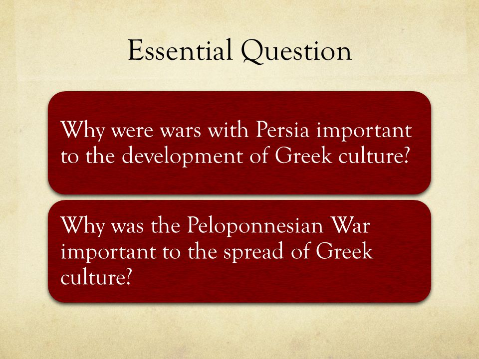 Essential Question Why were wars with Persia important to the development of Greek culture