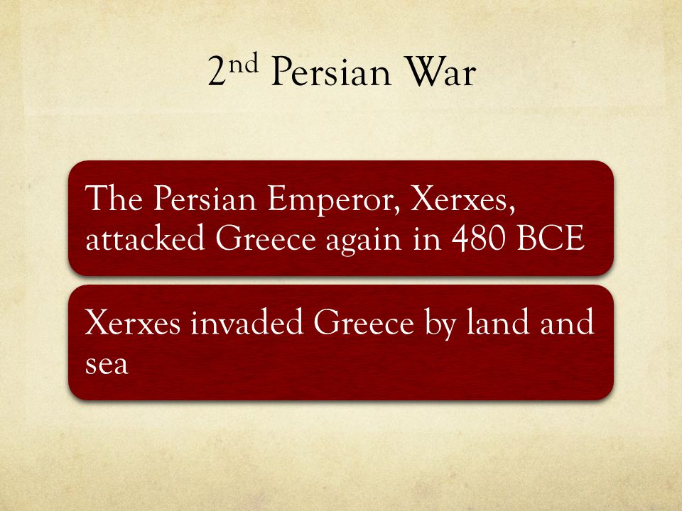 2nd Persian War The Persian Emperor, Xerxes, attacked Greece again in 480 BCE.