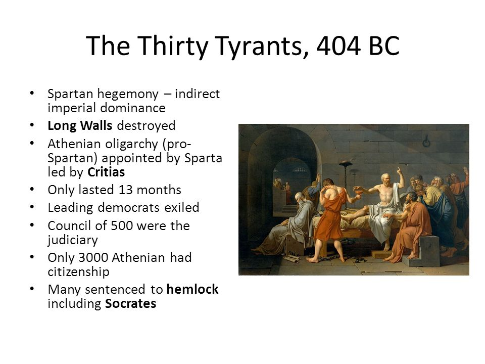 The Thirty Tyrants, 404 BC Spartan hegemony – indirect imperial dominance. Long Walls destroyed.