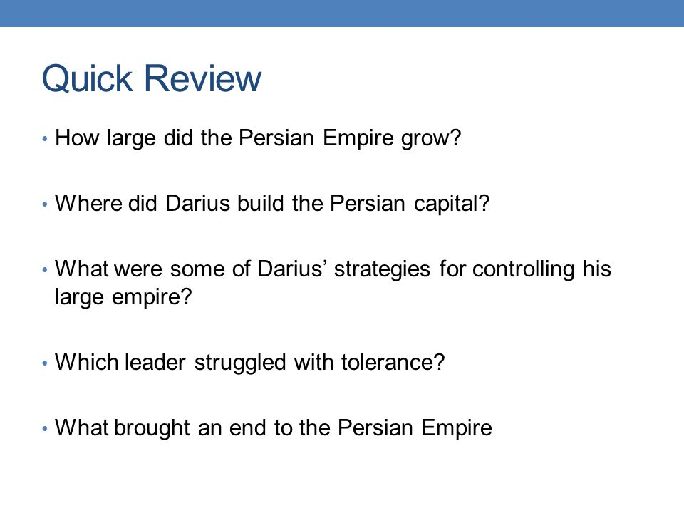 Quick Review How large did the Persian Empire grow