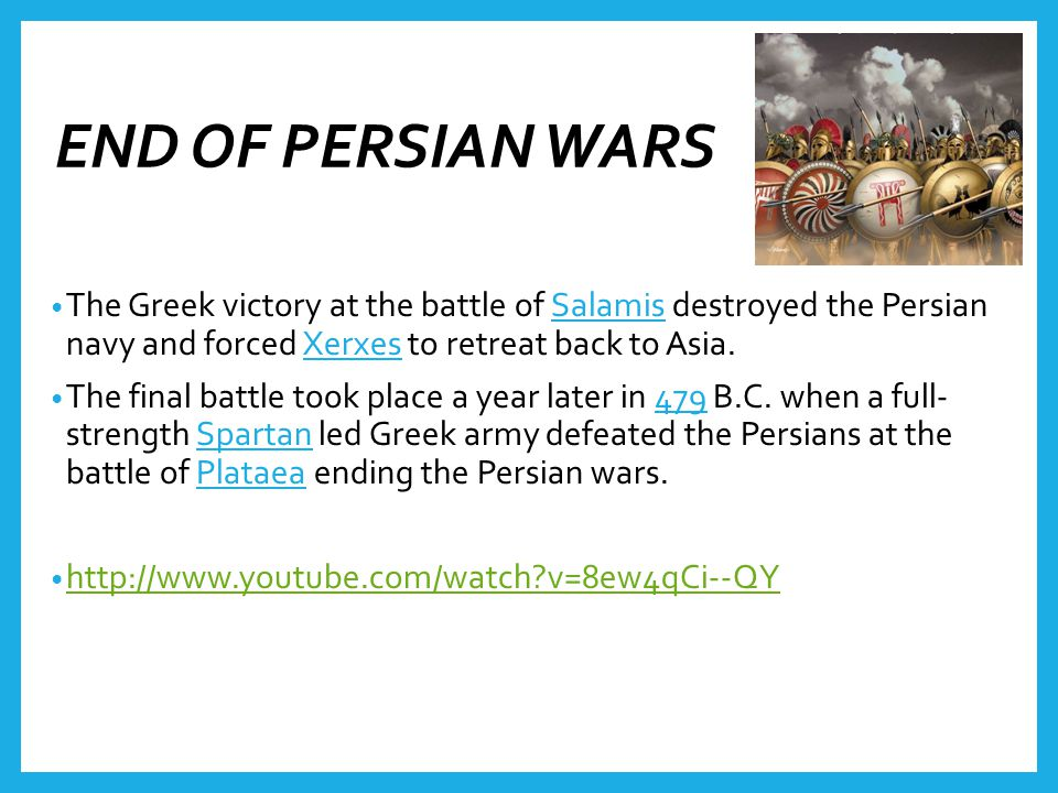 END OF PERSIAN WARS The Greek victory at the battle of Salamis destroyed the Persian navy and forced Xerxes to retreat back to Asia.