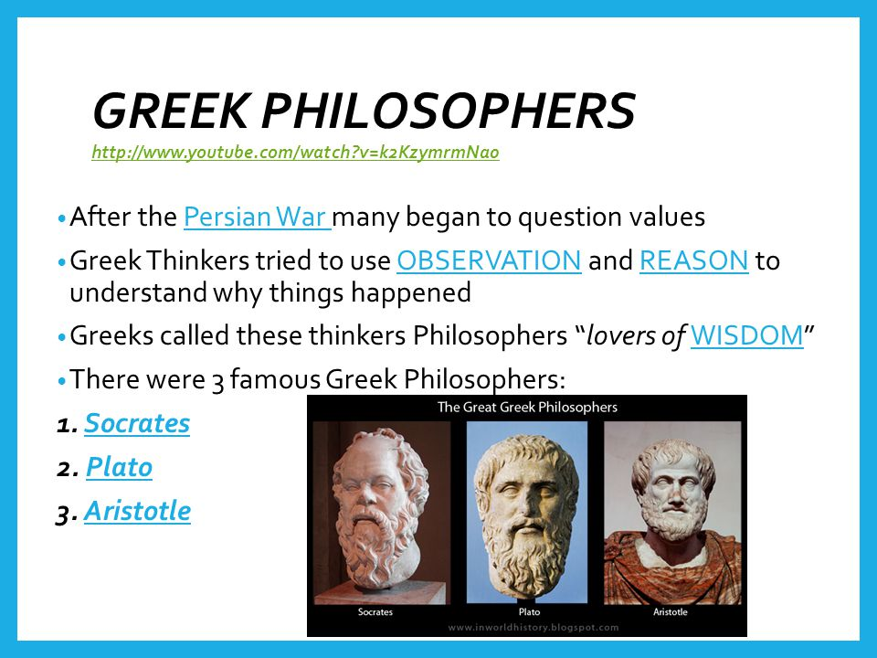 GREEK PHILOSOPHERS http://www.youtube.com/watch v=k2KzymrmNa0
