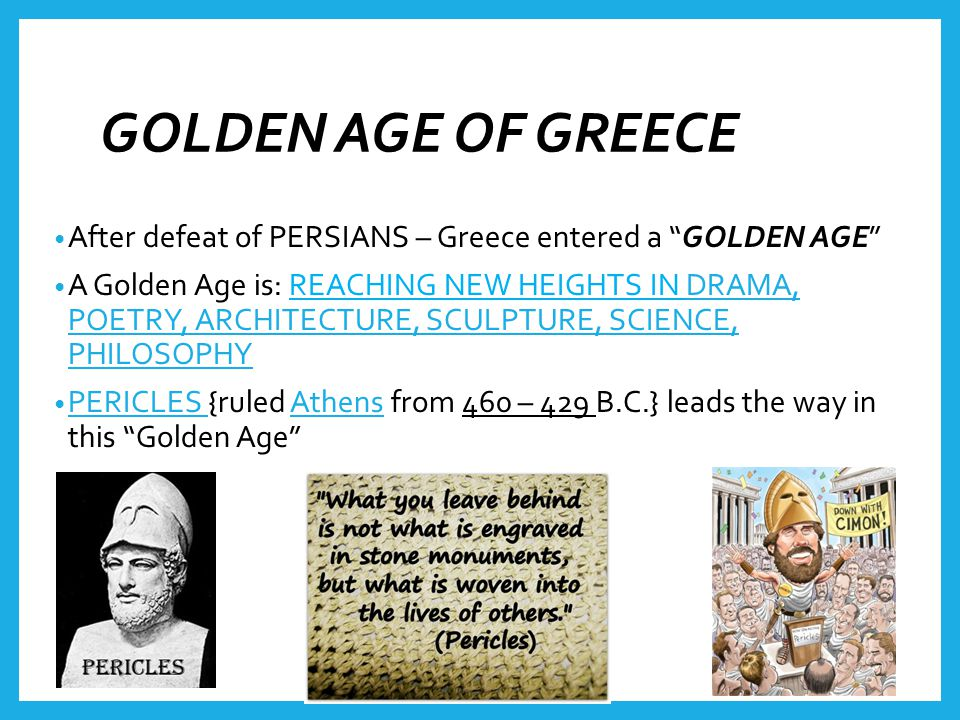 GOLDEN AGE OF GREECE After defeat of PERSIANS – Greece entered a GOLDEN AGE