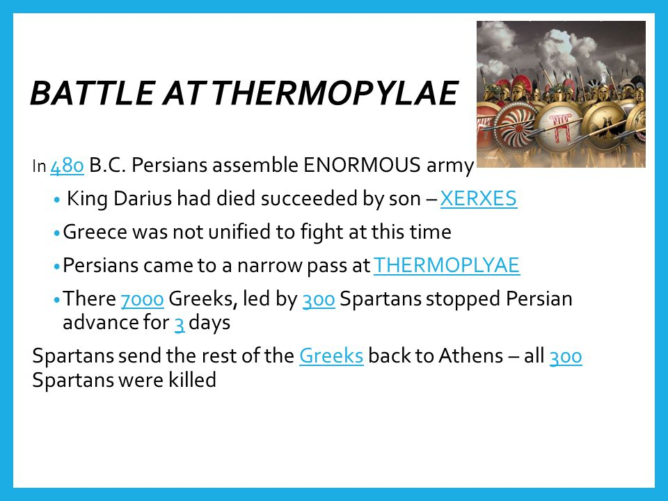 BATTLE AT THERMOPYLAE King Darius had died succeeded by son – XERXES