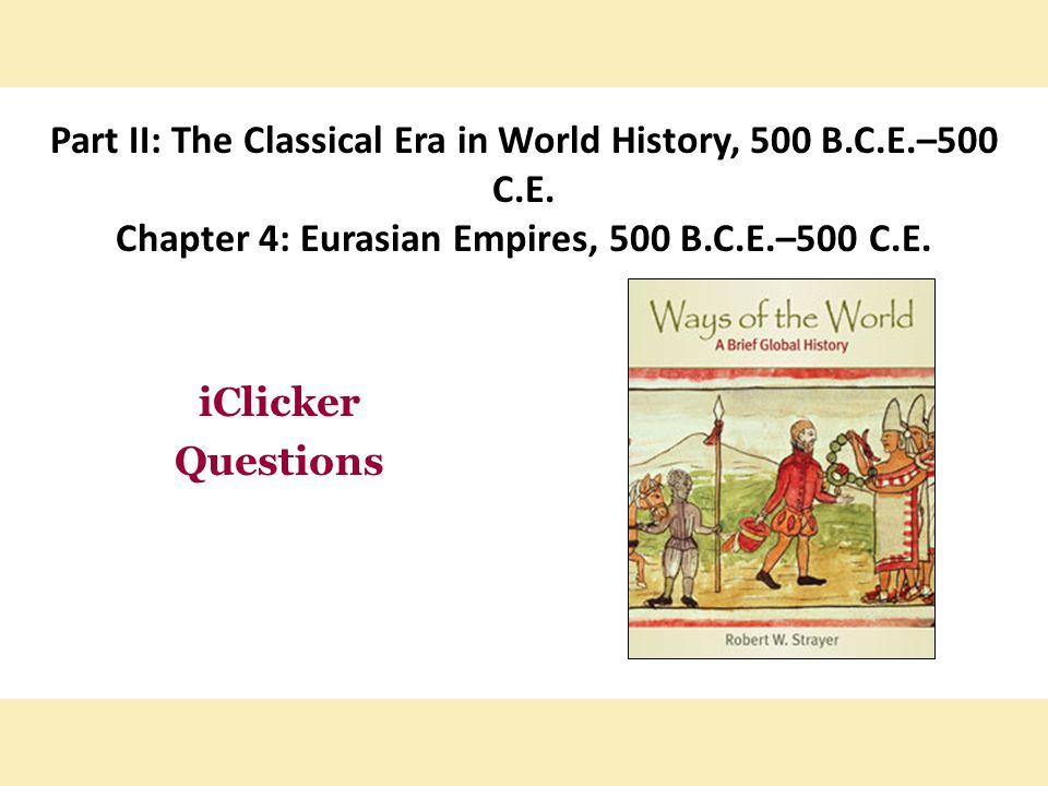 Part II: The Classical Era in World History, 500 B. C. E. –500 C. E