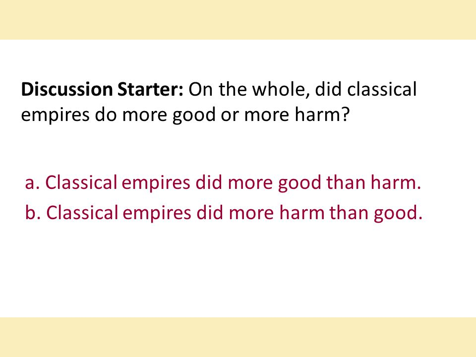 Discussion Starter: On the whole, did classical empires do more good or more harm