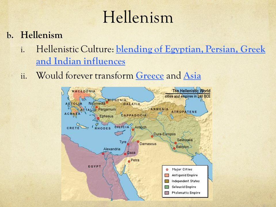 Hellenism Hellenism. Hellenistic Culture: blending of Egyptian, Persian, Greek and Indian influences.