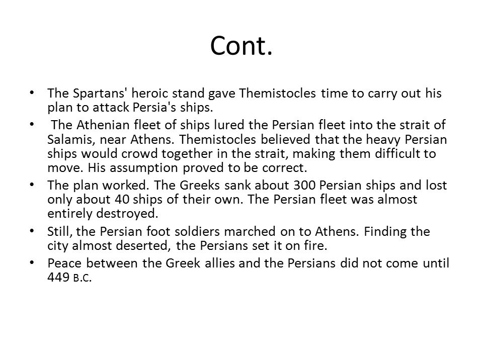 Cont. The Spartans heroic stand gave Themistocles time to carry out his plan to attack Persia s ships.