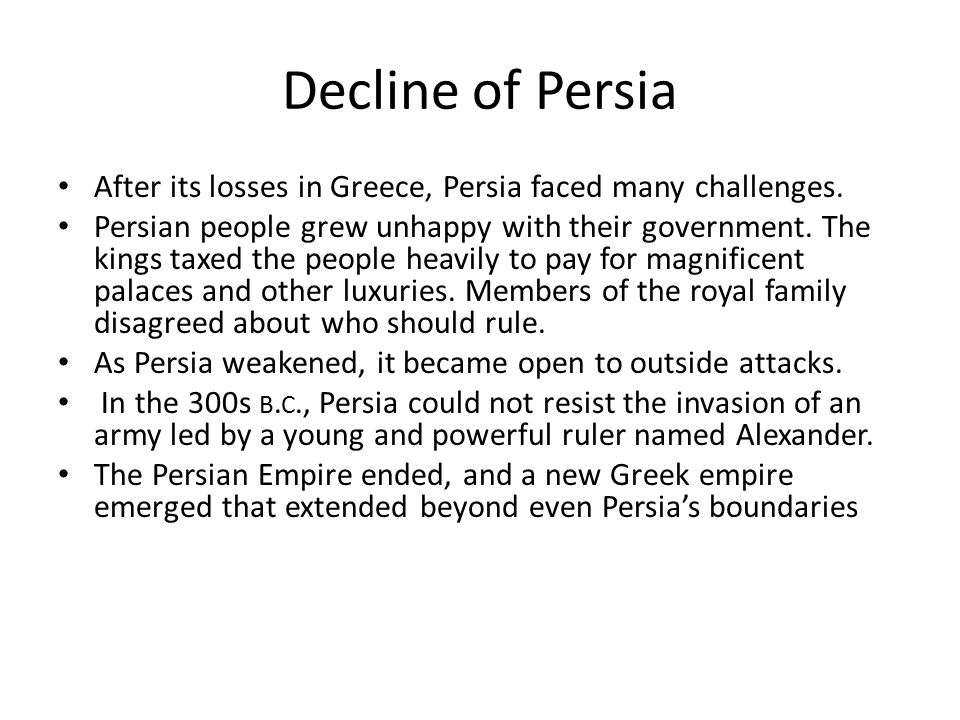 Decline of Persia After its losses in Greece, Persia faced many challenges.