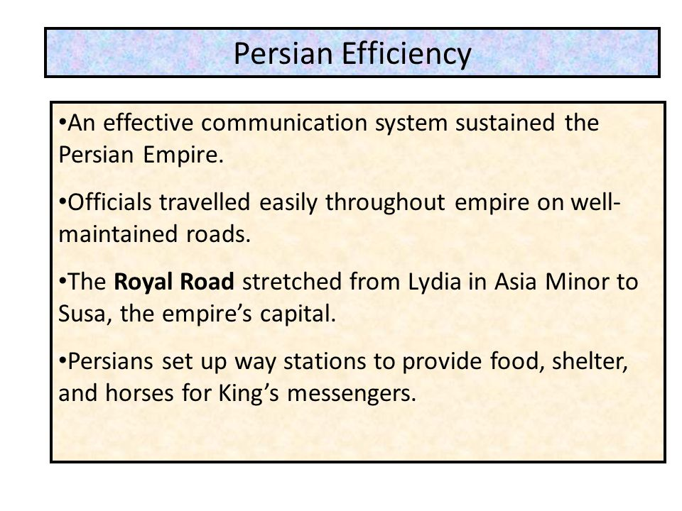 Persian Efficiency An effective communication system sustained the Persian Empire.