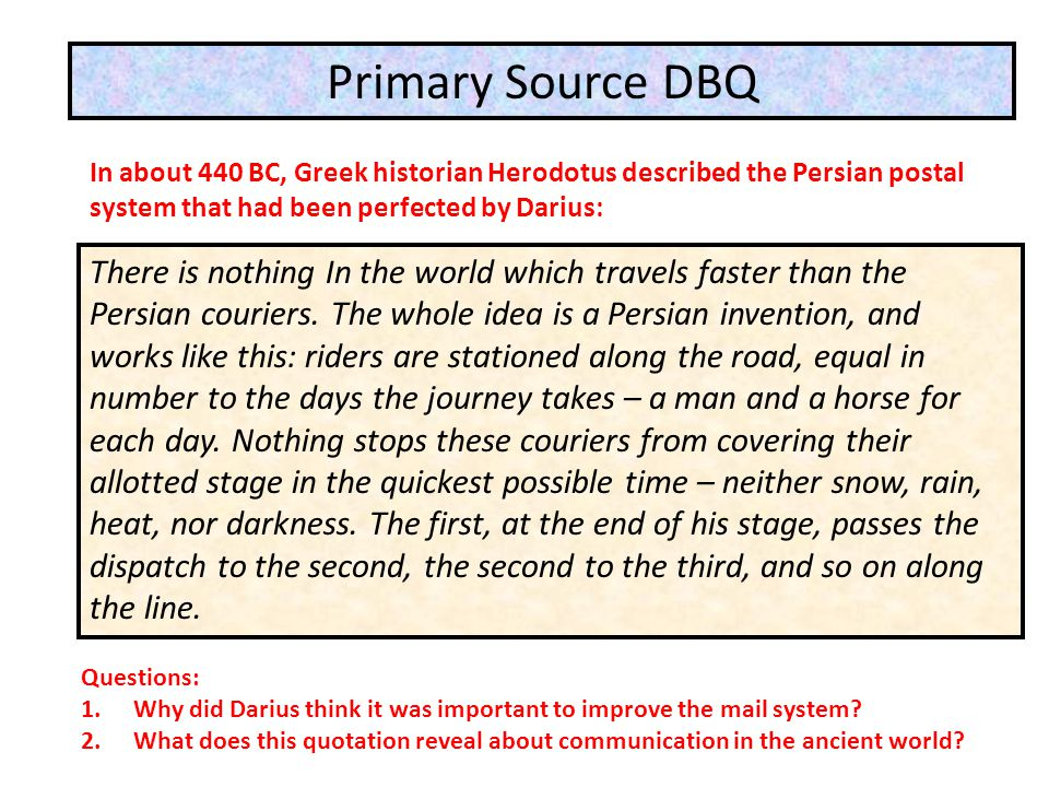 Primary Source DBQ In about 440 BC, Greek historian Herodotus described the Persian postal system that had been perfected by Darius: