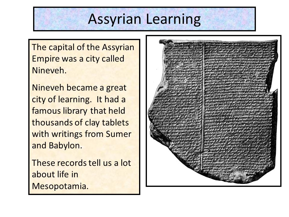 Assyrian Learning The capital of the Assyrian Empire was a city called Nineveh.