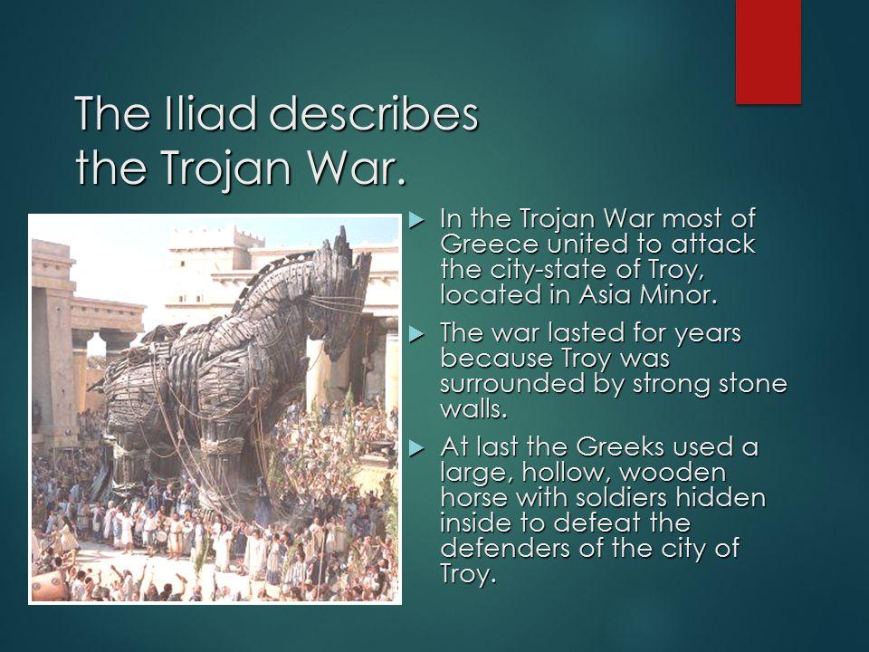 The Iliad describes the Trojan War.