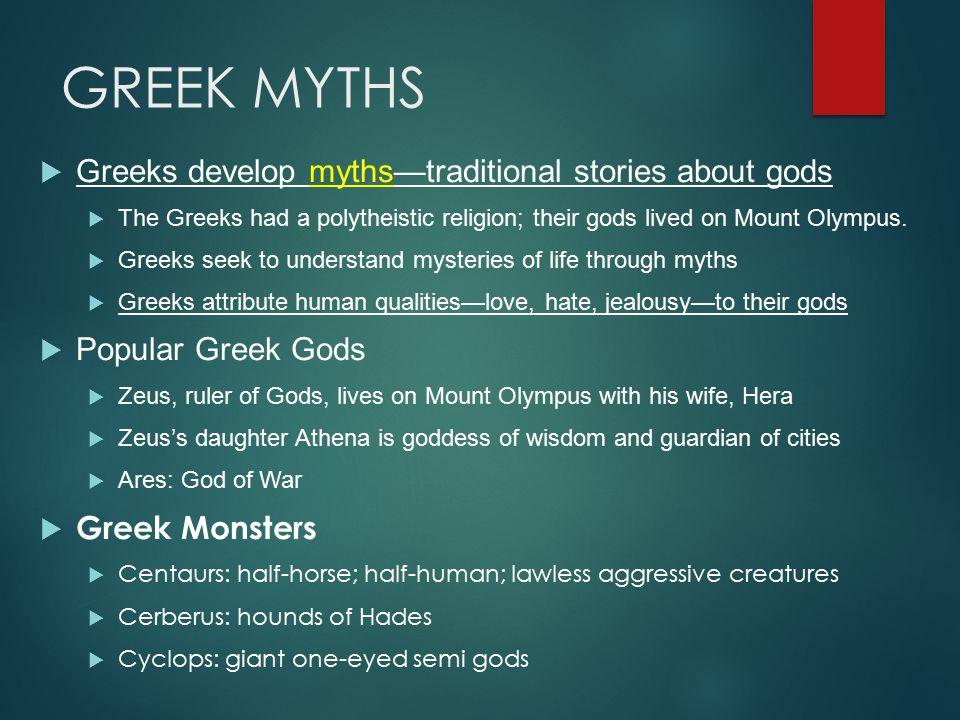 GREEK MYTHS Greeks develop myths—traditional stories about gods