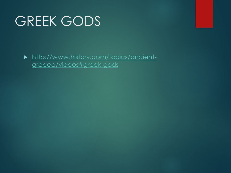 GREEK GODS http://www.history.com/topics/ancient- greece/videos#greek-gods