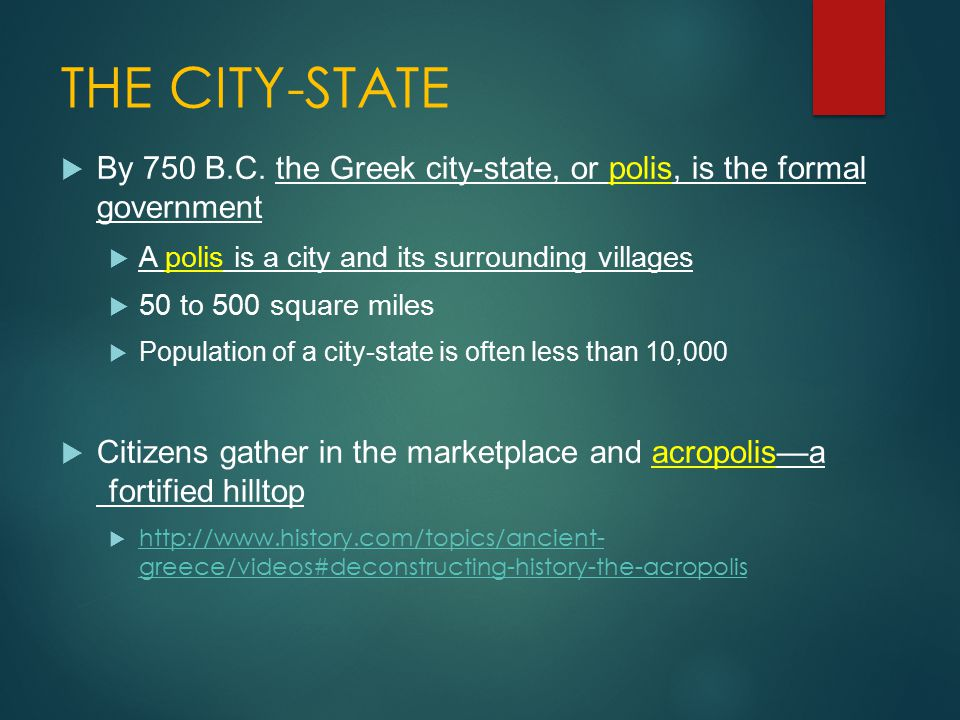 THE CITY-STATE By 750 B.C. the Greek city-state, or polis, is the formal government. A polis is a city and its surrounding villages.