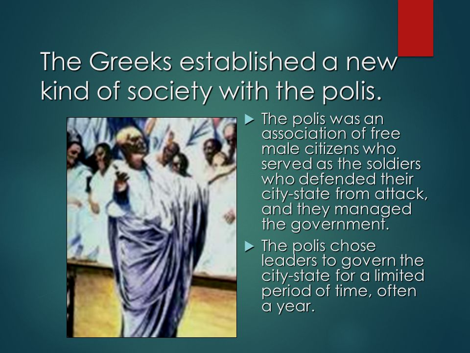 The Greeks established a new kind of society with the polis.