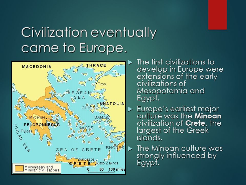 Civilization eventually came to Europe.