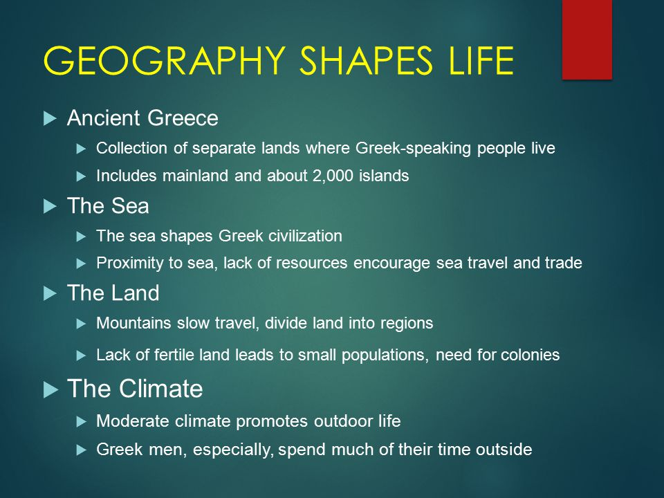 GEOGRAPHY SHAPES LIFE The Climate Ancient Greece The Sea The Land
