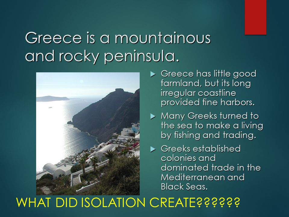 Greece is a mountainous and rocky peninsula.