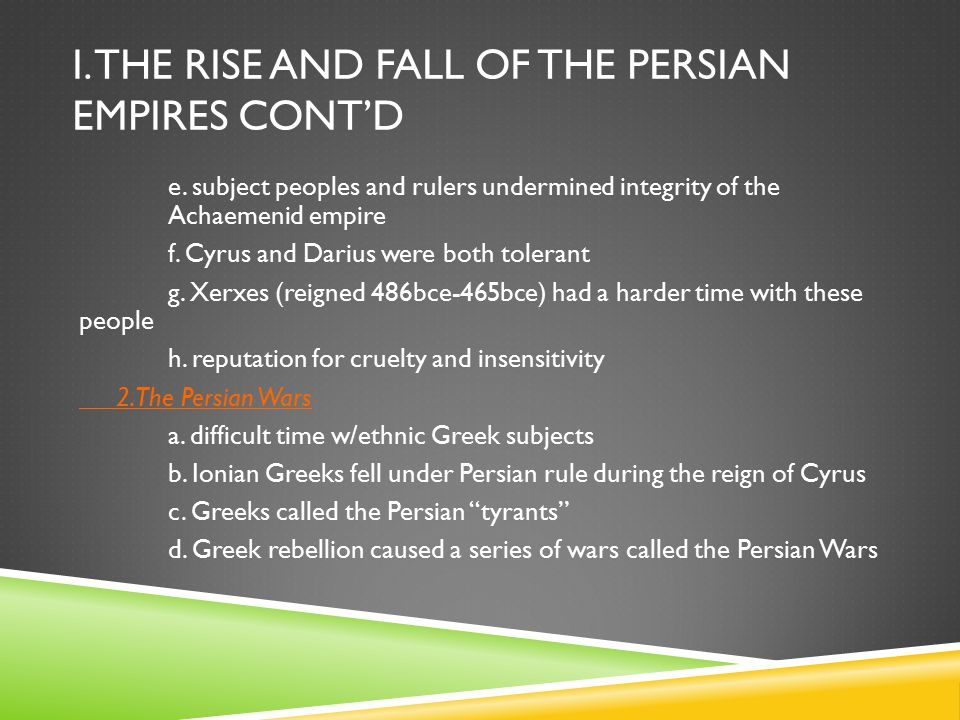 I. The rise and fall of the persian empires cont'd