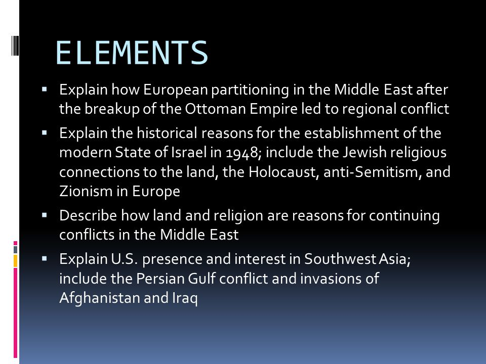 ELEMENTS Explain how European partitioning in the Middle East after the breakup of the Ottoman Empire led to regional conflict.