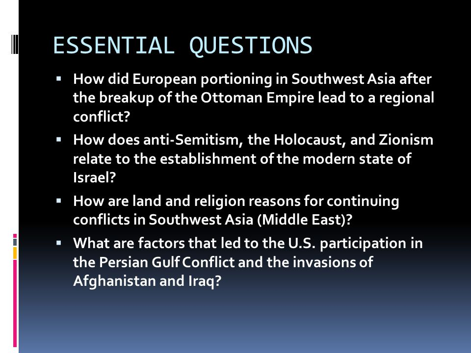 ESSENTIAL QUESTIONS How did European portioning in Southwest Asia after the breakup of the Ottoman Empire lead to a regional conflict