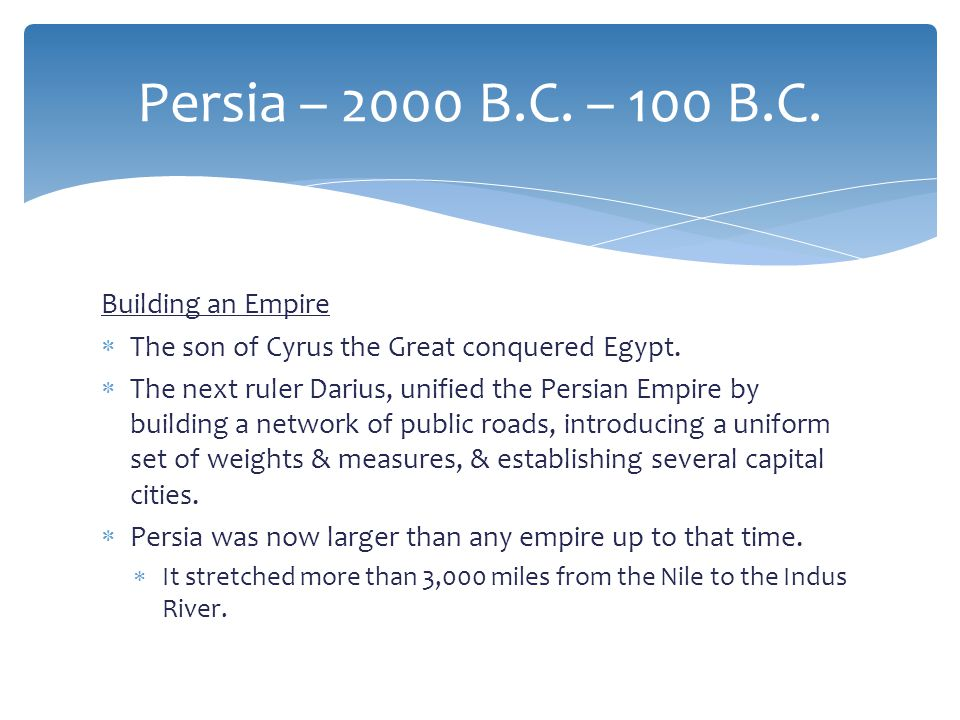 Persia – 2000 B.C. – 100 B.C. Building an Empire