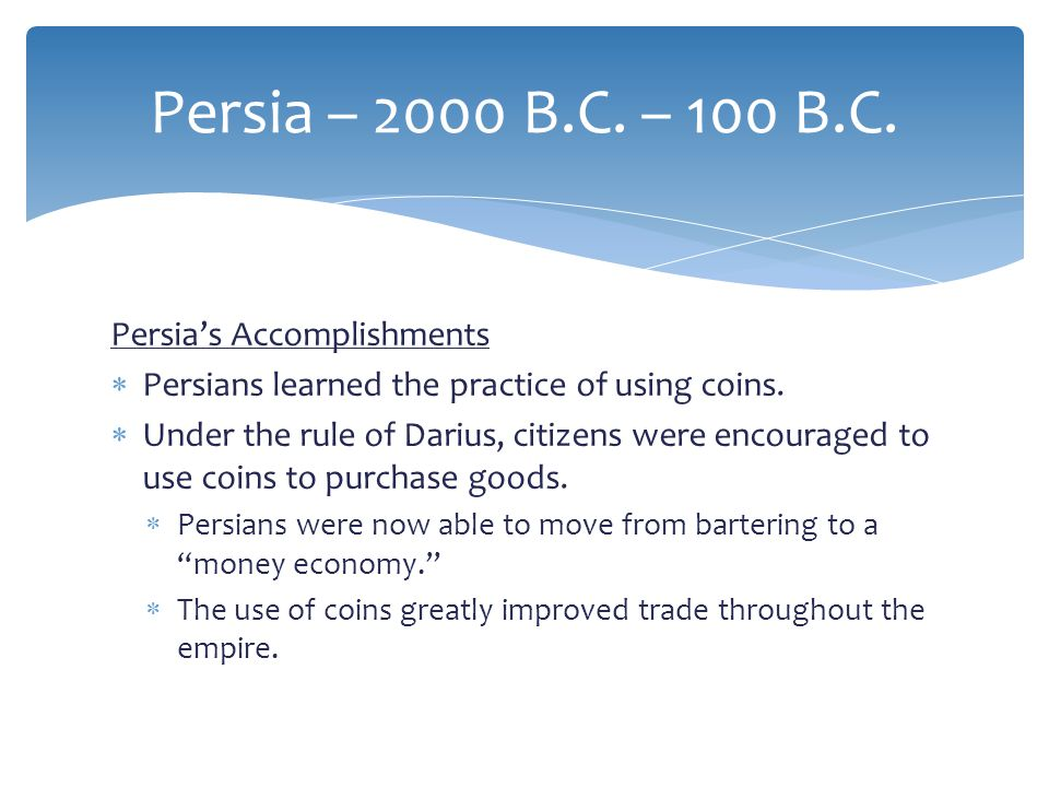 Persia – 2000 B.C. – 100 B.C. Persia's Accomplishments