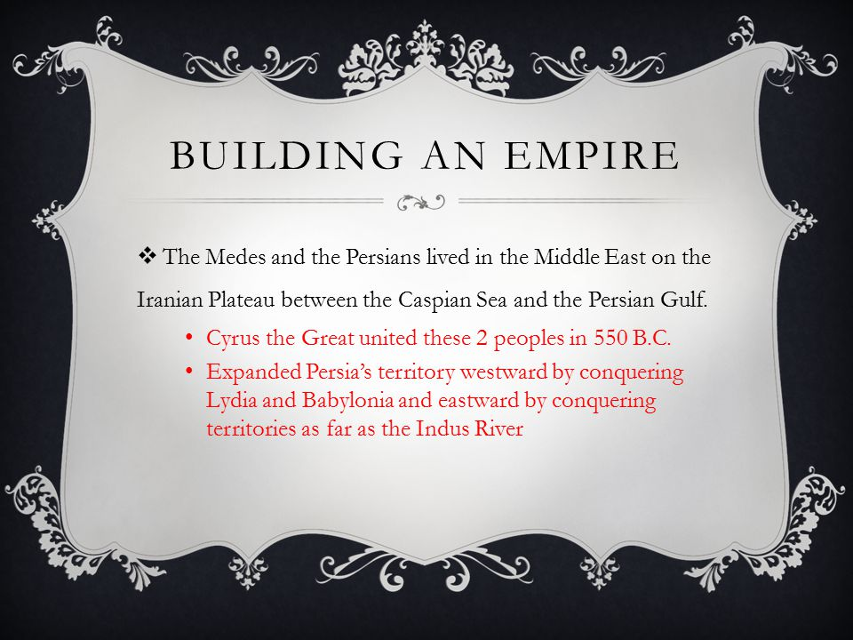 Building An Empire The Medes and the Persians lived in the Middle East on the Iranian Plateau between the Caspian Sea and the Persian Gulf.