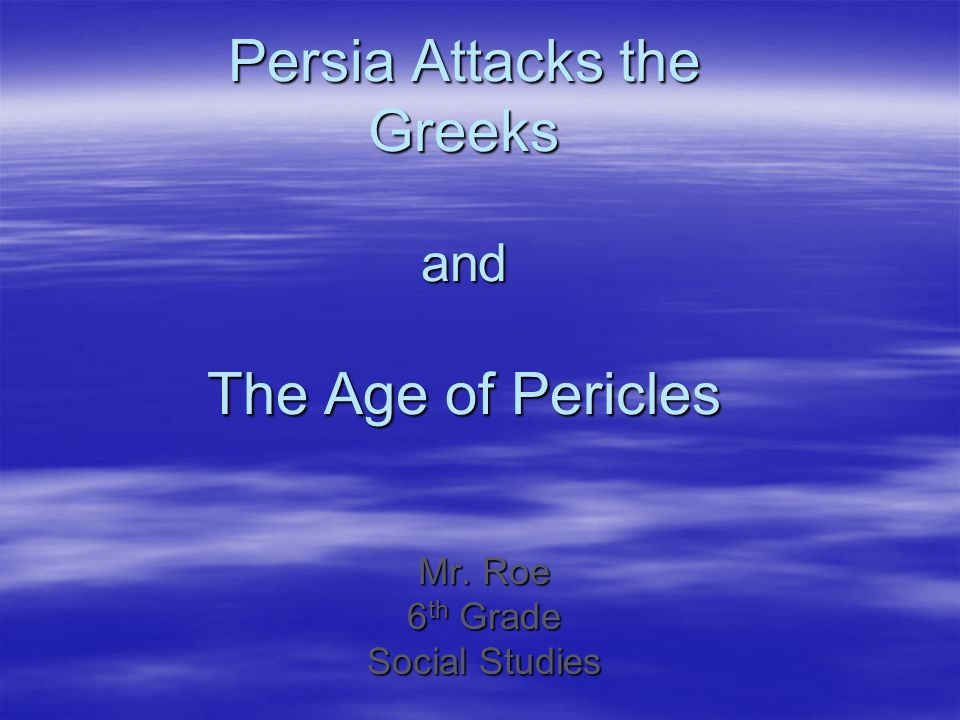 Persia Attacks the Greeks and The Age of Pericles