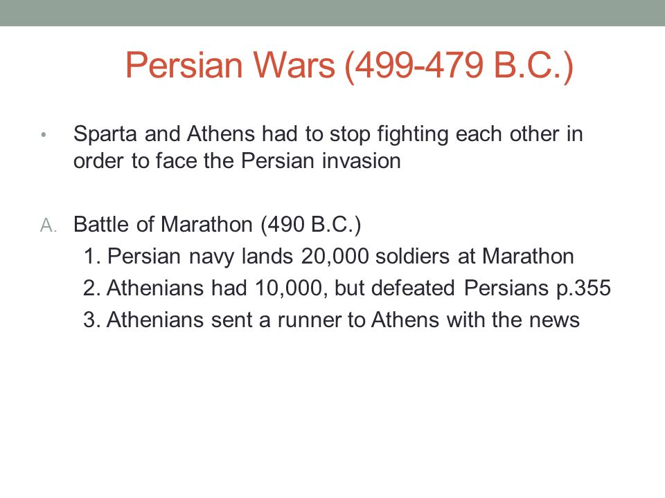 Persian Wars (499-479 B.C.) Sparta and Athens had to stop fighting each other in order to face the Persian invasion.