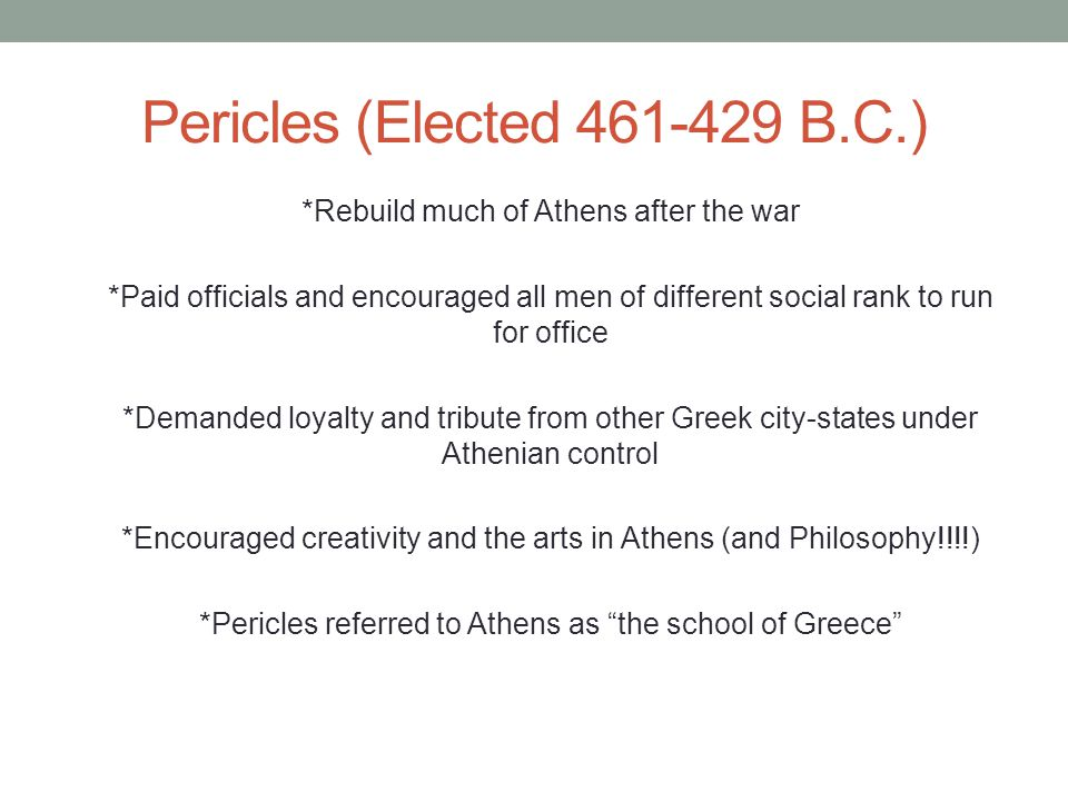Pericles (Elected 461-429 B.C.)