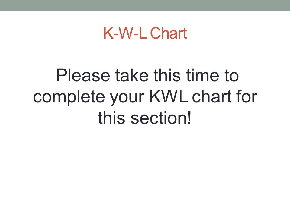Please take this time to complete your KWL chart for this section!