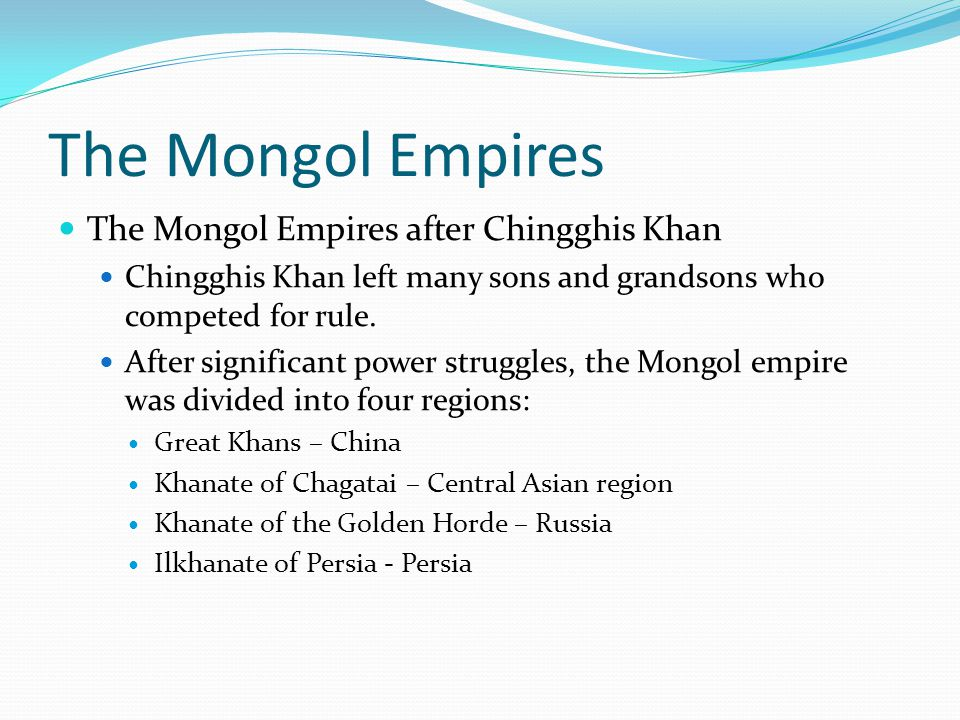 The Mongol Empires The Mongol Empires after Chingghis Khan