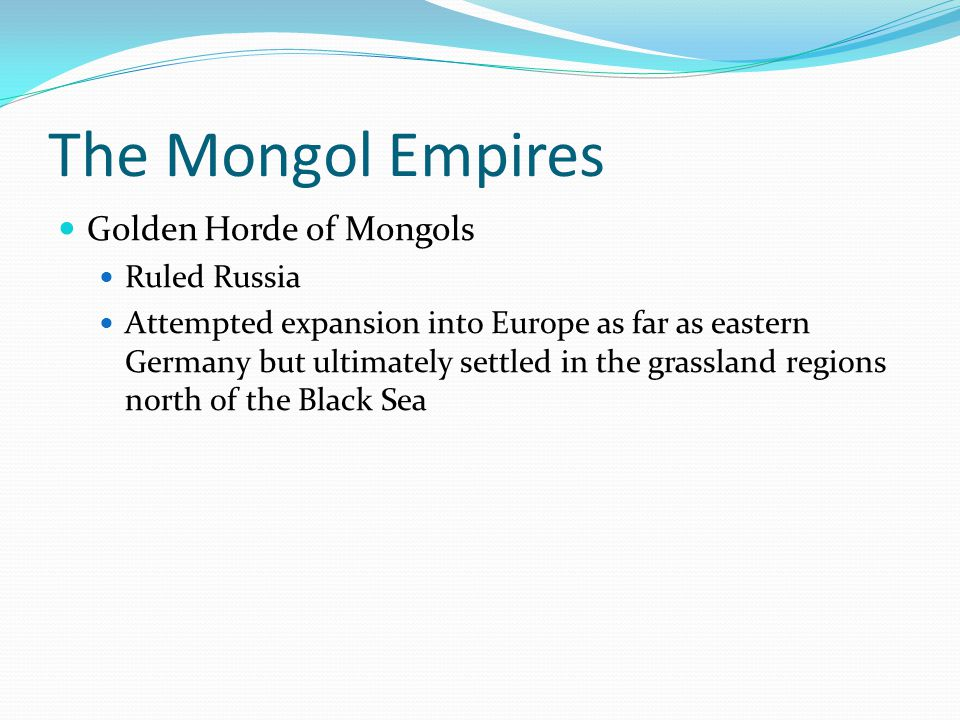 The Mongol Empires Golden Horde of Mongols Ruled Russia