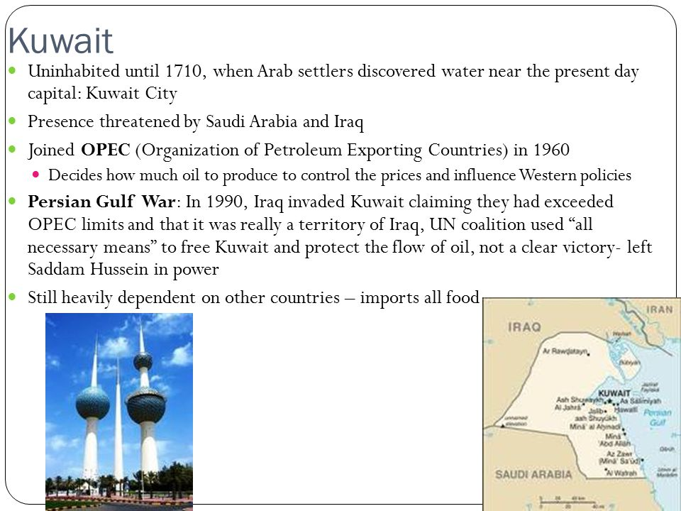 Kuwait Uninhabited until 1710, when Arab settlers discovered water near the present day capital: Kuwait City.