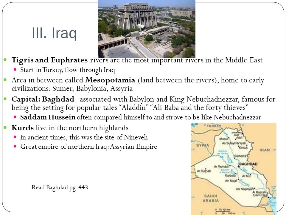 III. Iraq Tigris and Euphrates rivers are the most important rivers in the Middle East. Start in Turkey, flow through Iraq.
