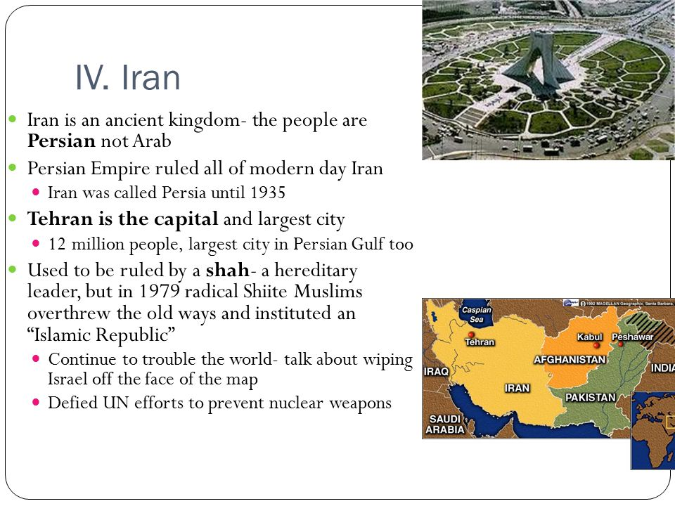 IV. Iran Iran is an ancient kingdom- the people are Persian not Arab